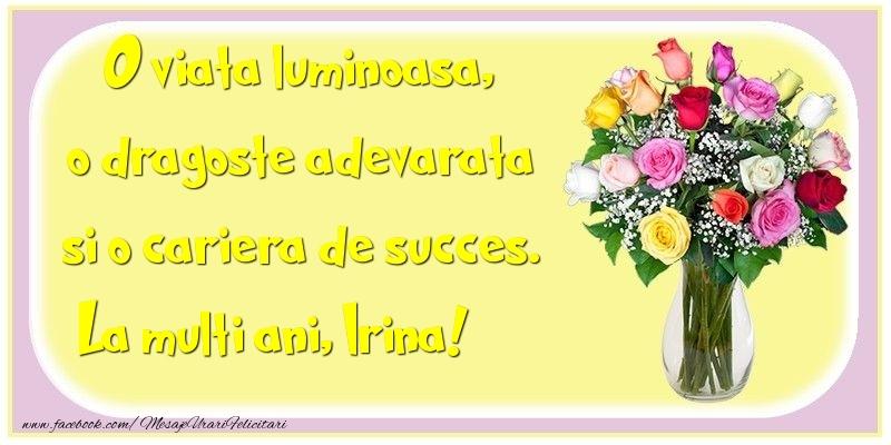 Felicitari de la multi ani - O viata luminoasa, o dragoste adevarata si o cariera de succes. Irina