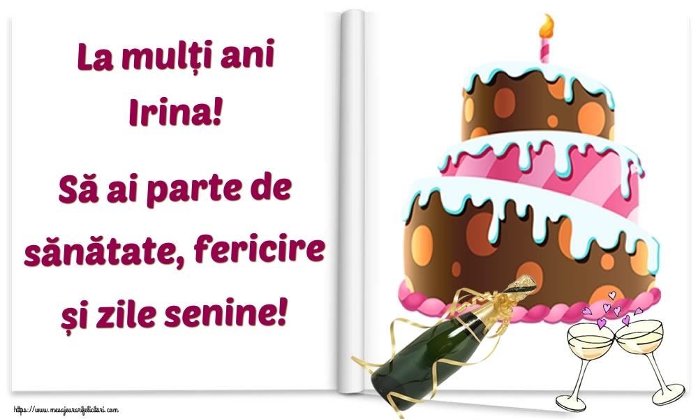 Felicitari de la multi ani - La mulți ani Irina! Să ai parte de sănătate, fericire și zile senine!