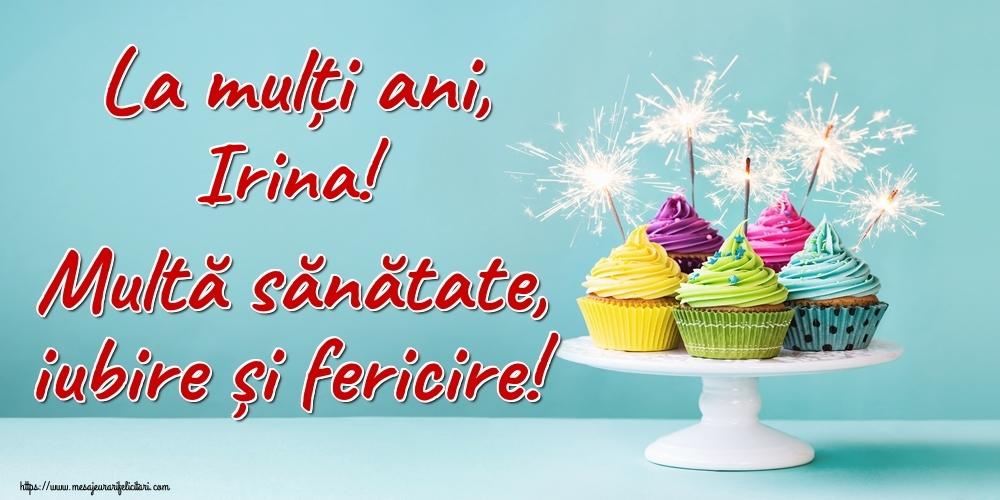 Felicitari de la multi ani - La mulți ani, Irina! Multă sănătate, iubire și fericire!