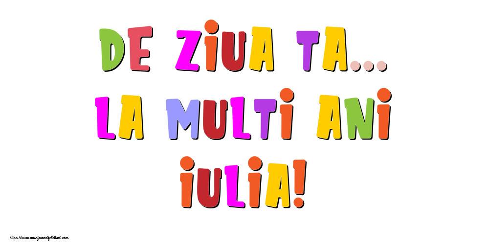 Felicitari de la multi ani - De ziua ta... La multi ani, Iulia!