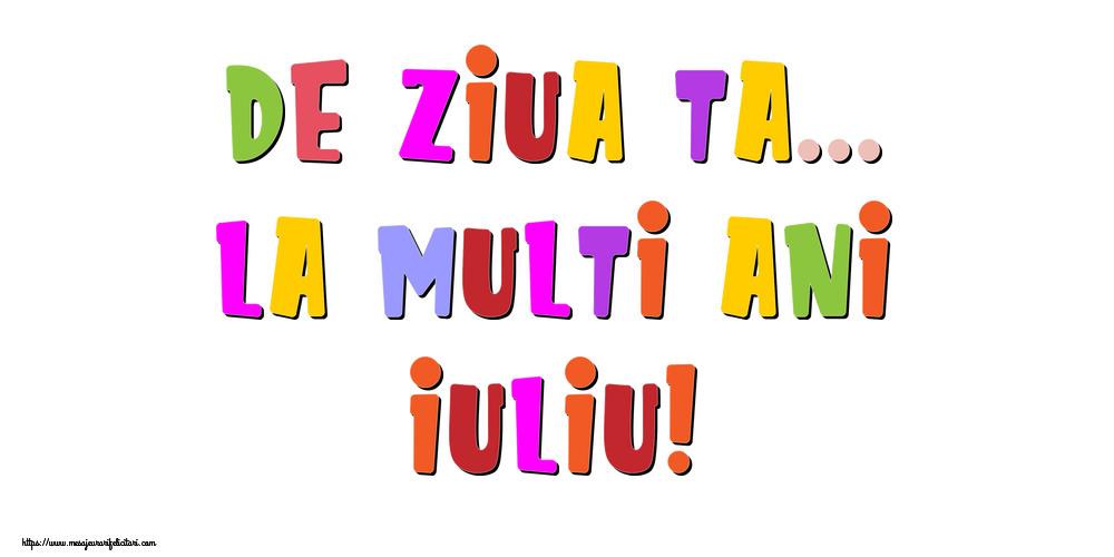Felicitari de la multi ani - De ziua ta... La multi ani, Iuliu!