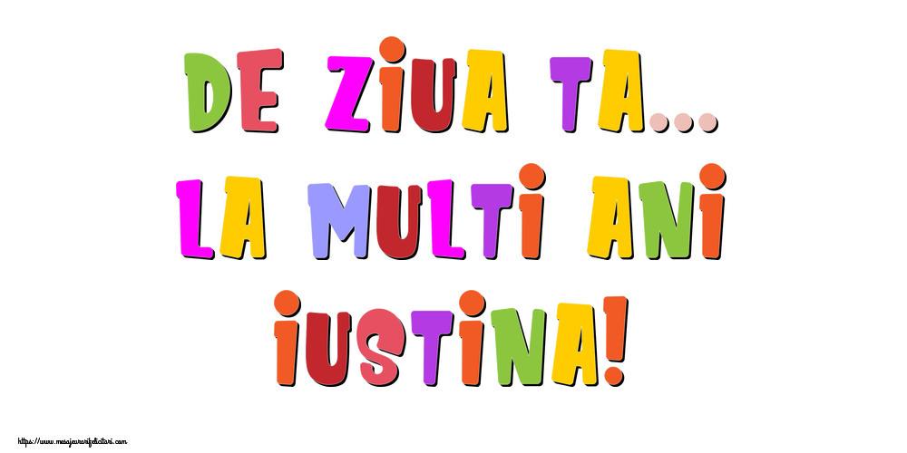 Felicitari de la multi ani - De ziua ta... La multi ani, Iustina!