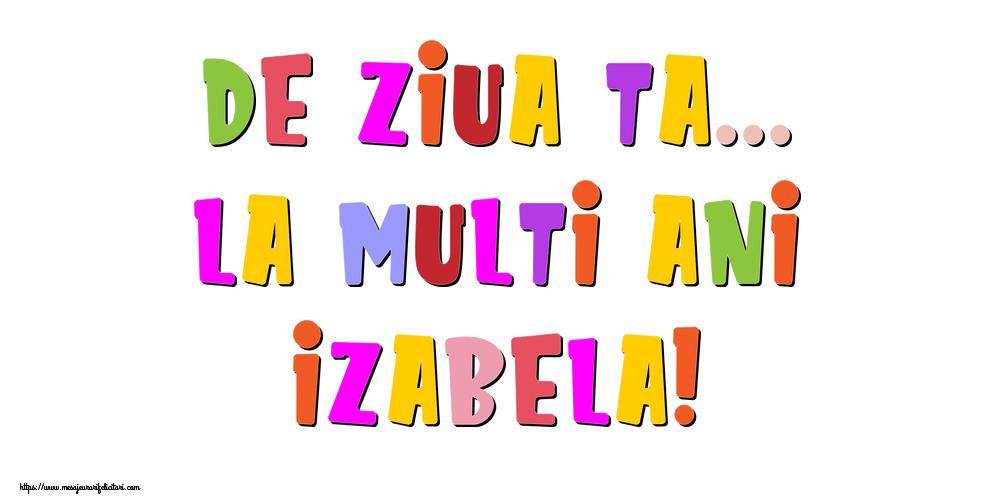Felicitari de la multi ani - De ziua ta... La multi ani, Izabela!