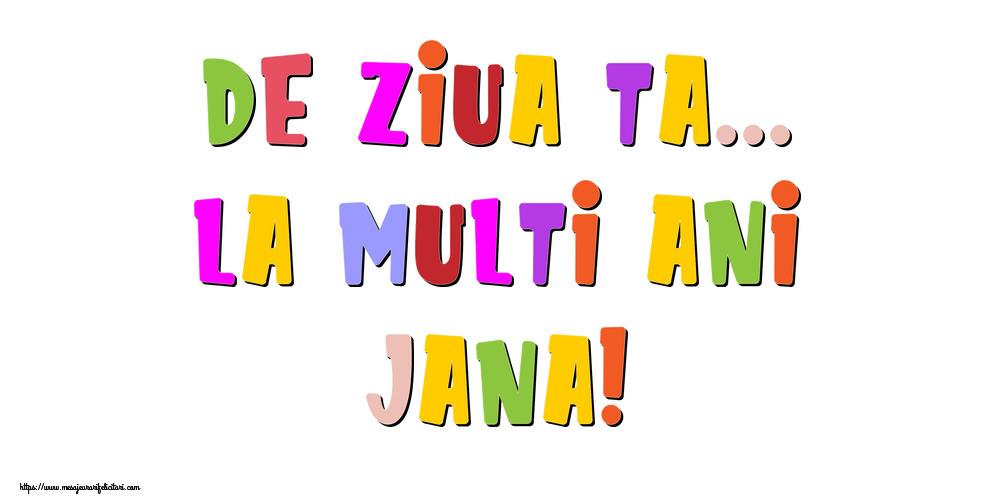 Felicitari de la multi ani - De ziua ta... La multi ani, Jana!