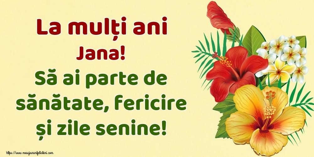 Felicitari de la multi ani - La mulți ani Jana! Să ai parte de sănătate, fericire și zile senine!