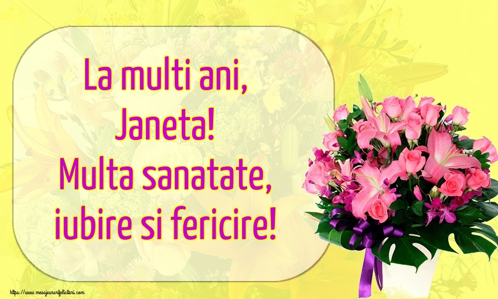 Felicitari de la multi ani - La multi ani, Janeta! Multa sanatate, iubire si fericire!