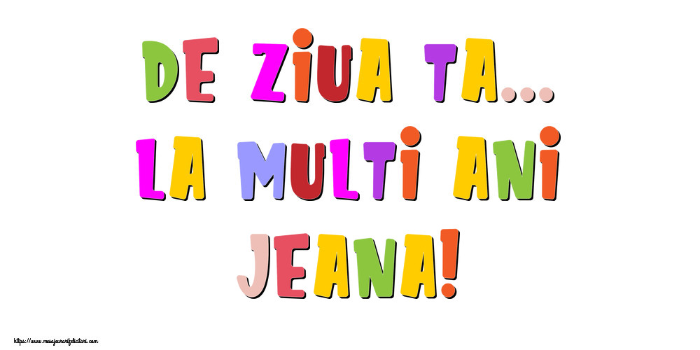 Felicitari de la multi ani - De ziua ta... La multi ani, Jeana!