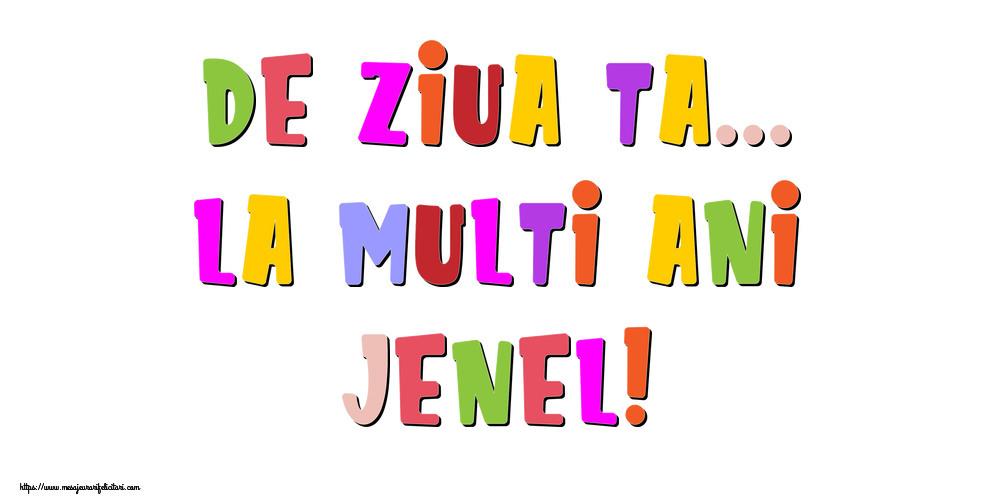 Felicitari de la multi ani - De ziua ta... La multi ani, Jenel!