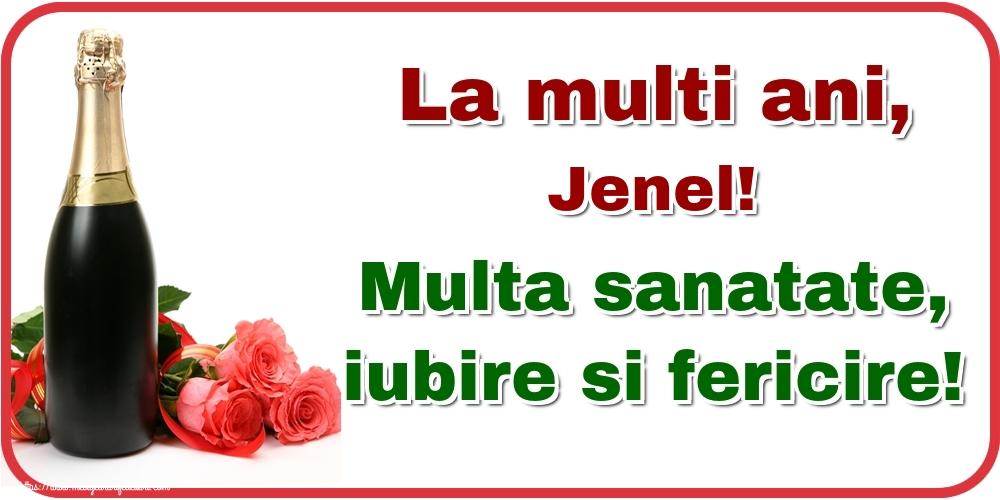 Felicitari de la multi ani - La multi ani, Jenel! Multa sanatate, iubire si fericire!