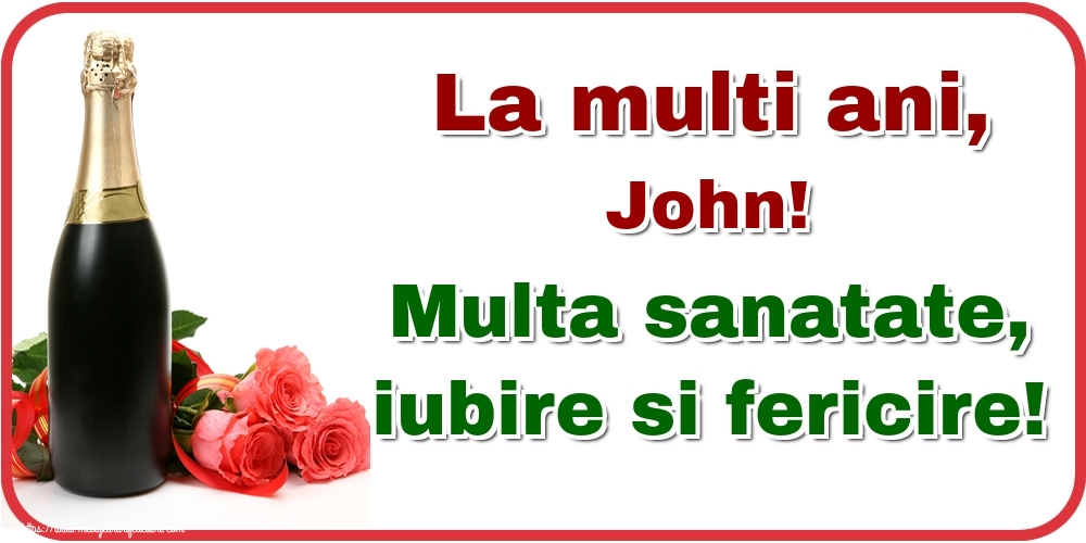 Felicitari de la multi ani - La multi ani, John! Multa sanatate, iubire si fericire!