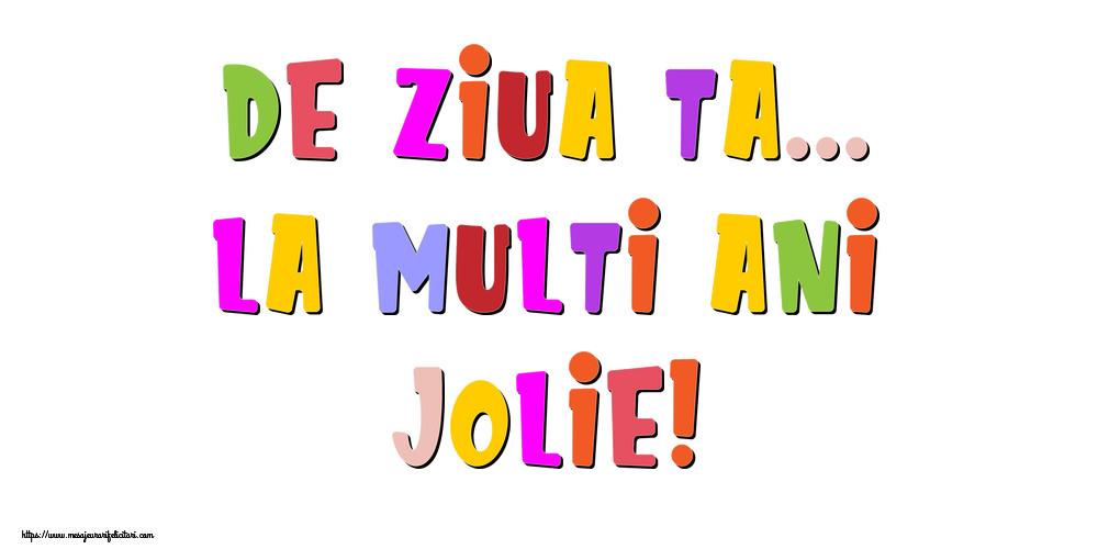 Felicitari de la multi ani - De ziua ta... La multi ani, Jolie!