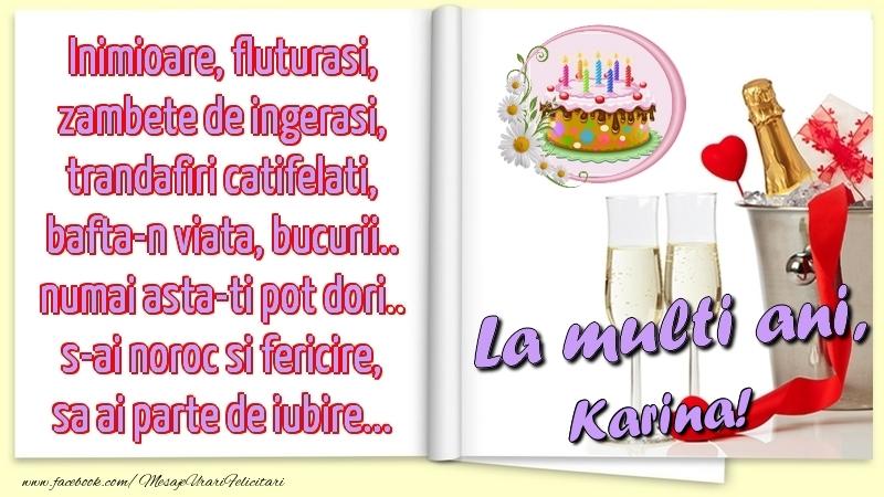 Felicitari de la multi ani - Inimioare, fluturasi, zambete de ingerasi, trandafiri catifelati, bafta-n viata, bucurii.. numai asta-ti pot dori.. s-ai noroc si fericire, sa ai parte de iubire...La multi ani, Karina!