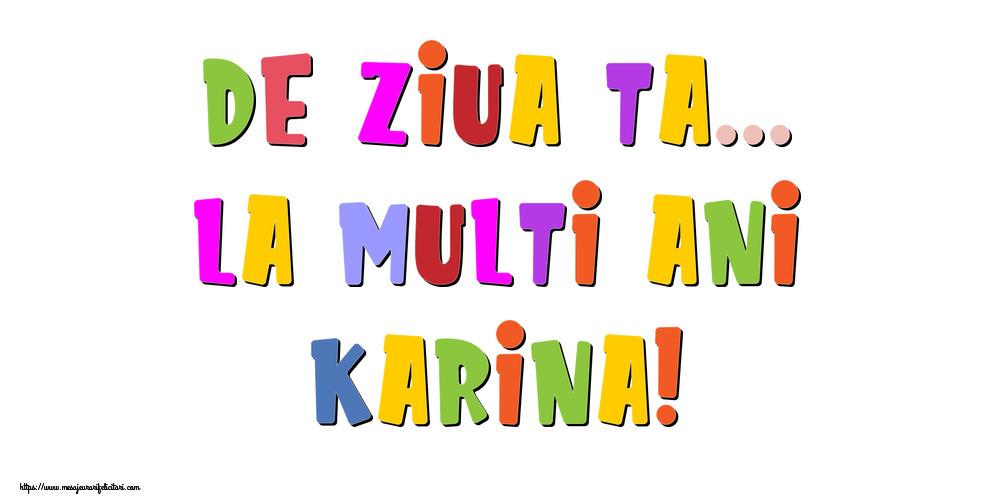 Felicitari de la multi ani - De ziua ta... La multi ani, Karina!