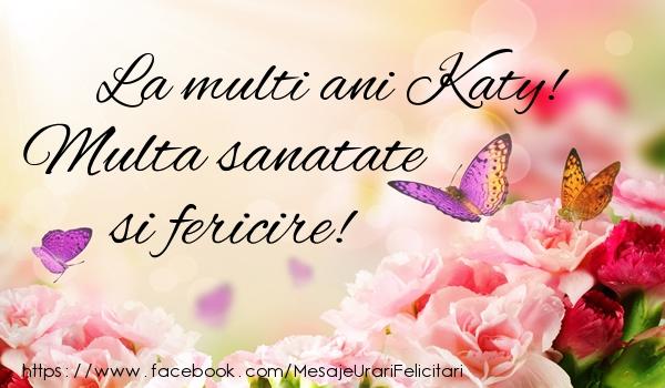 Felicitari de la multi ani - La multi ani Katy! Multa sanatate si fericire!