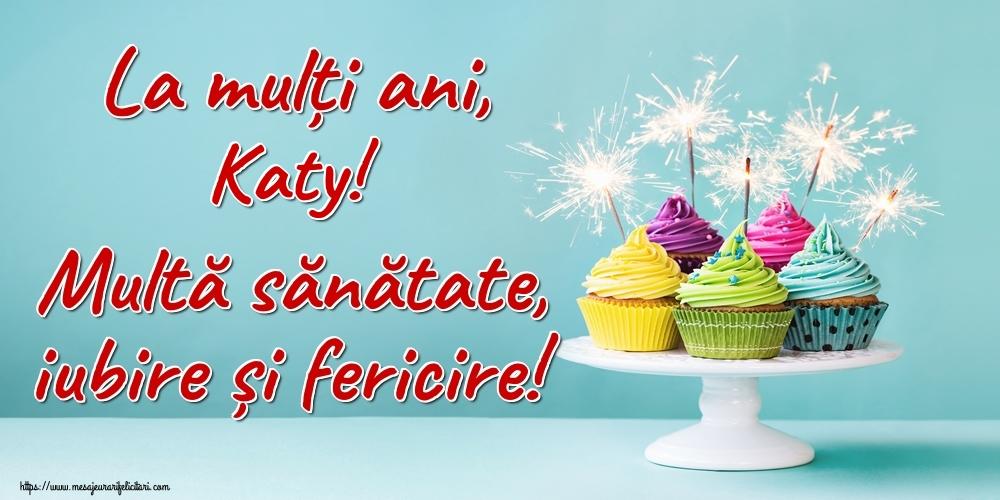 Felicitari de la multi ani - La mulți ani, Katy! Multă sănătate, iubire și fericire!