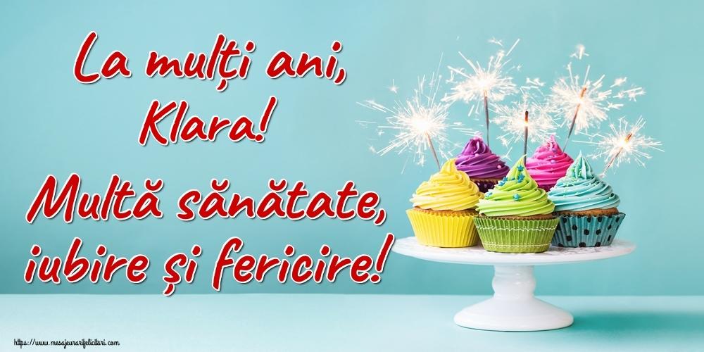 Felicitari de la multi ani - La mulți ani, Klara! Multă sănătate, iubire și fericire!