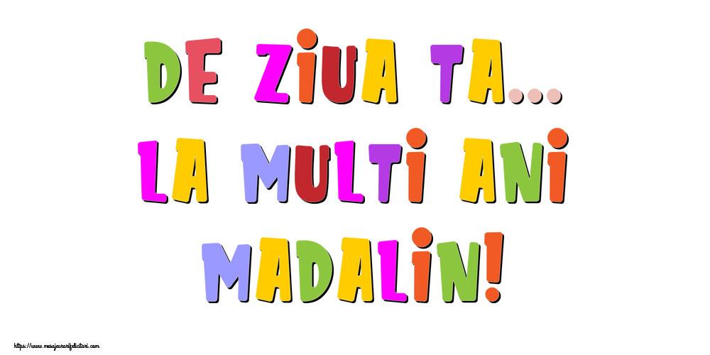 Felicitari de la multi ani - De ziua ta... La multi ani, Madalin!