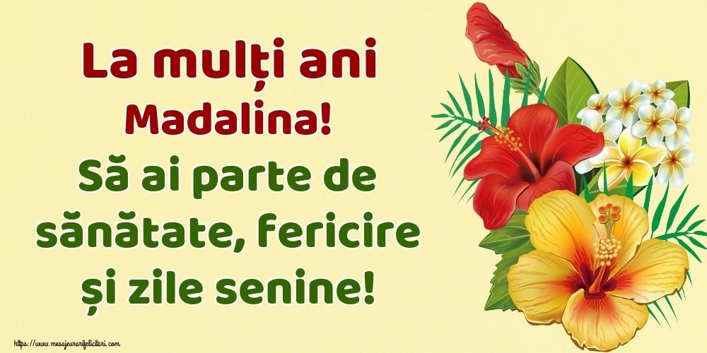 Felicitari de la multi ani - La mulți ani Madalina! Să ai parte de sănătate, fericire și zile senine!