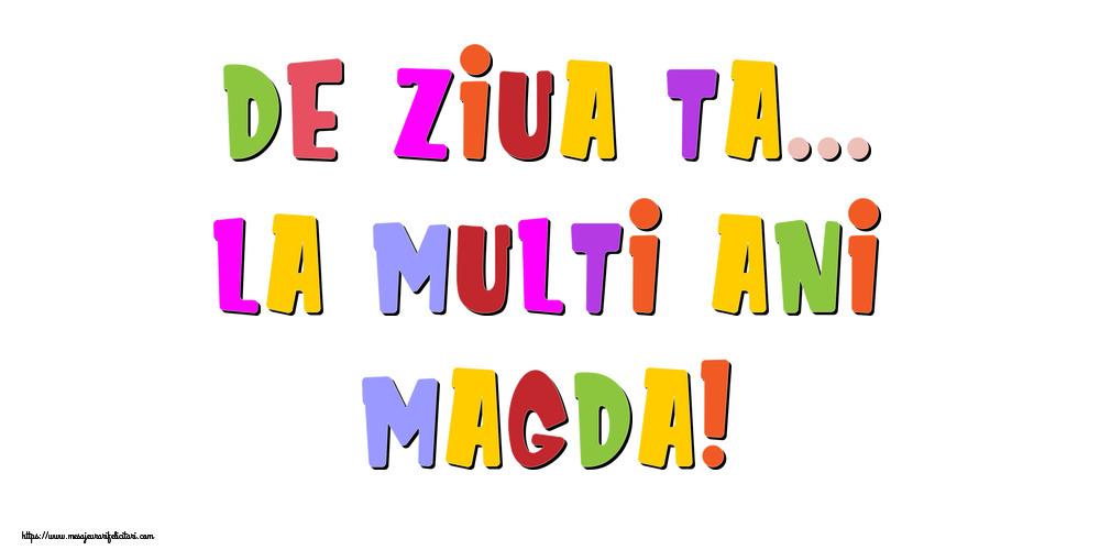 Felicitari de la multi ani - De ziua ta... La multi ani, Magda!