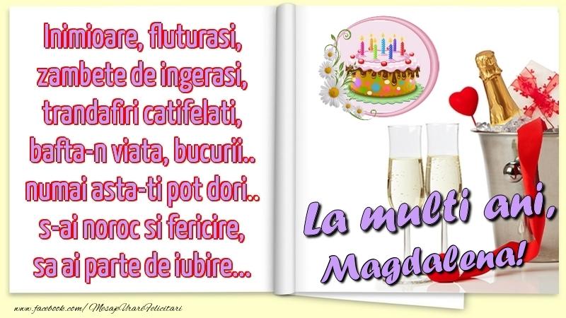Felicitari de la multi ani - Inimioare, fluturasi, zambete de ingerasi, trandafiri catifelati, bafta-n viata, bucurii.. numai asta-ti pot dori.. s-ai noroc si fericire, sa ai parte de iubire...La multi ani, Magdalena!