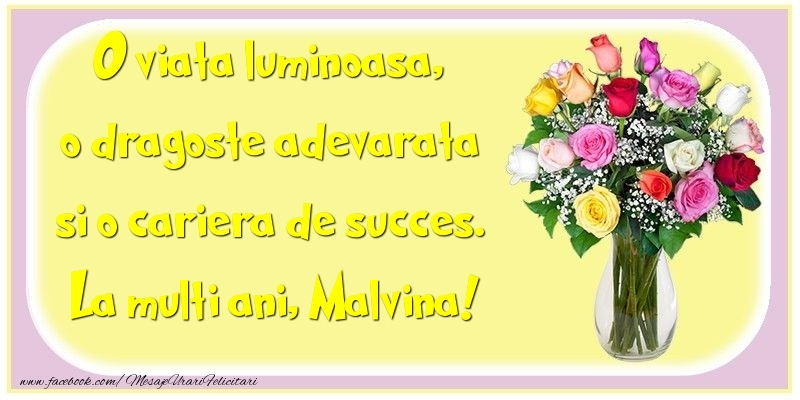 Felicitari de la multi ani - O viata luminoasa, o dragoste adevarata si o cariera de succes. Malvina