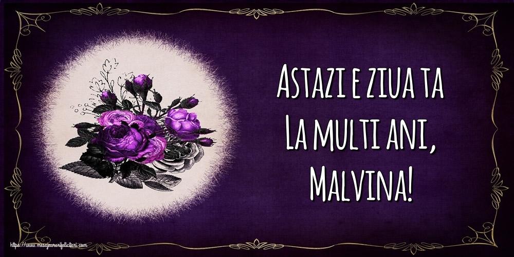 Felicitari de la multi ani - Astazi e ziua ta La multi ani, Malvina!