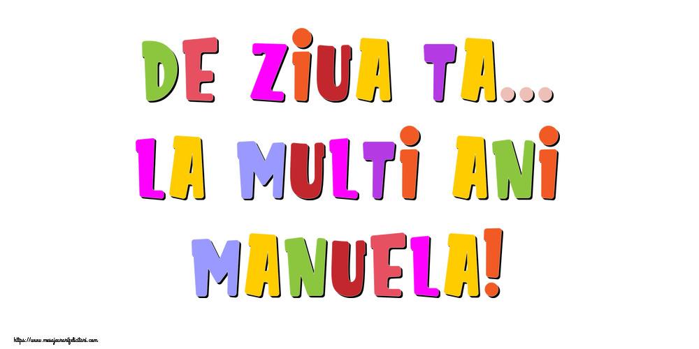 Felicitari de la multi ani - De ziua ta... La multi ani, Manuela!