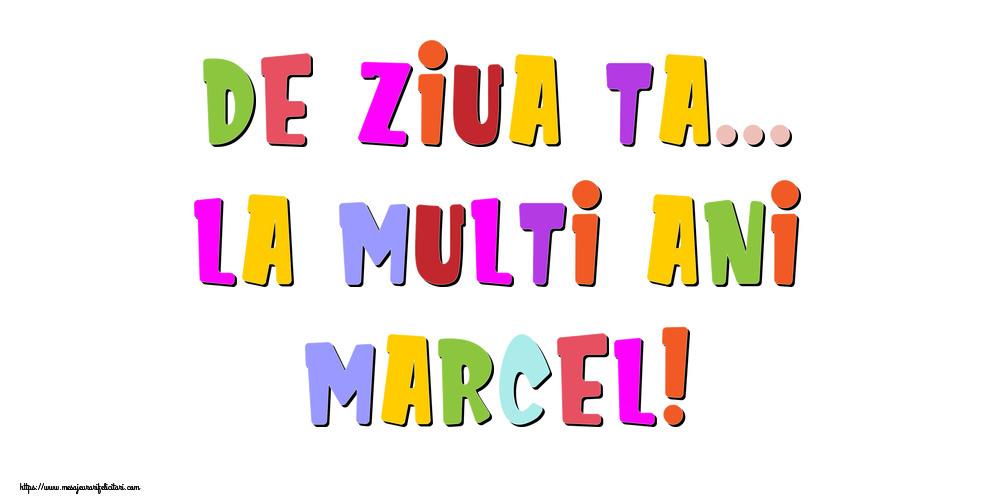 Felicitari de la multi ani - De ziua ta... La multi ani, Marcel!