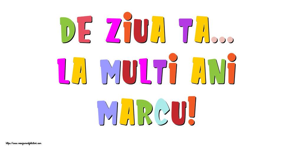 Felicitari de la multi ani - De ziua ta... La multi ani, Marcu!