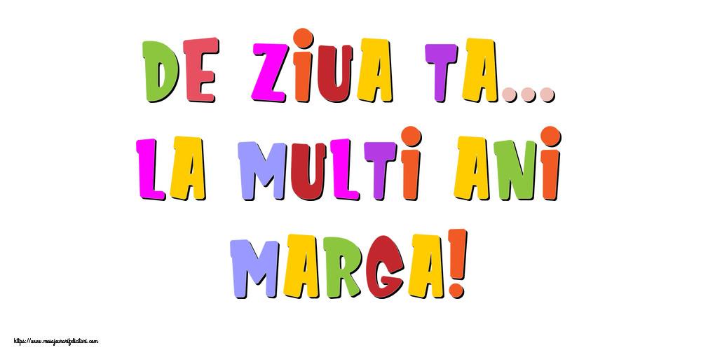 Felicitari de la multi ani - De ziua ta... La multi ani, Marga!