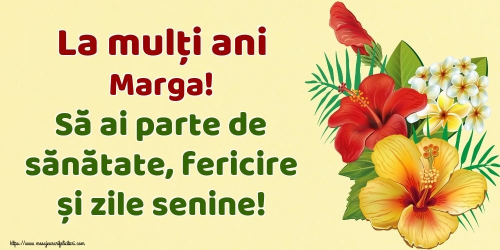Felicitari de la multi ani - La mulți ani Marga! Să ai parte de sănătate, fericire și zile senine!