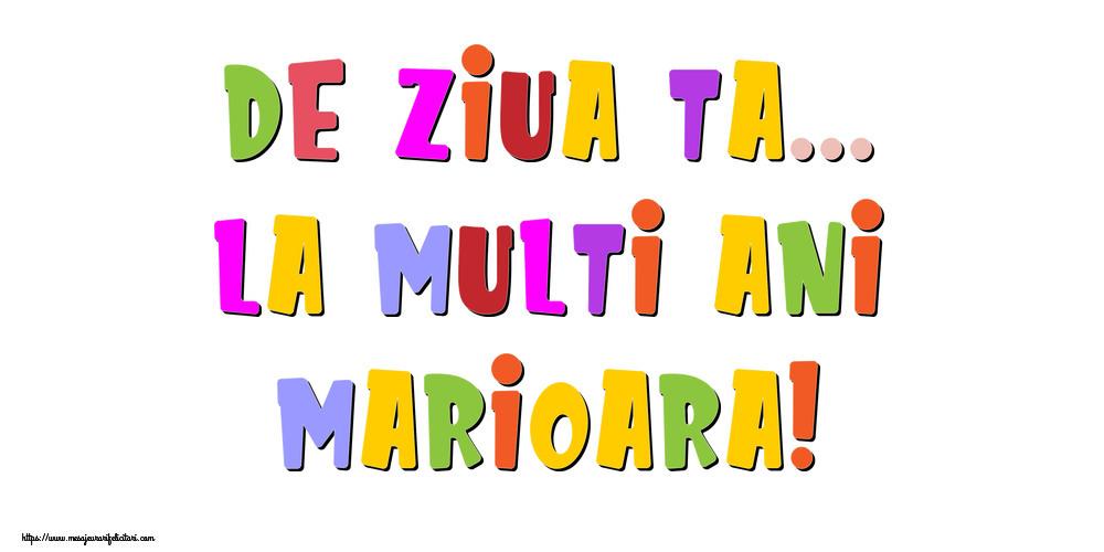 Felicitari de la multi ani - De ziua ta... La multi ani, Marioara!