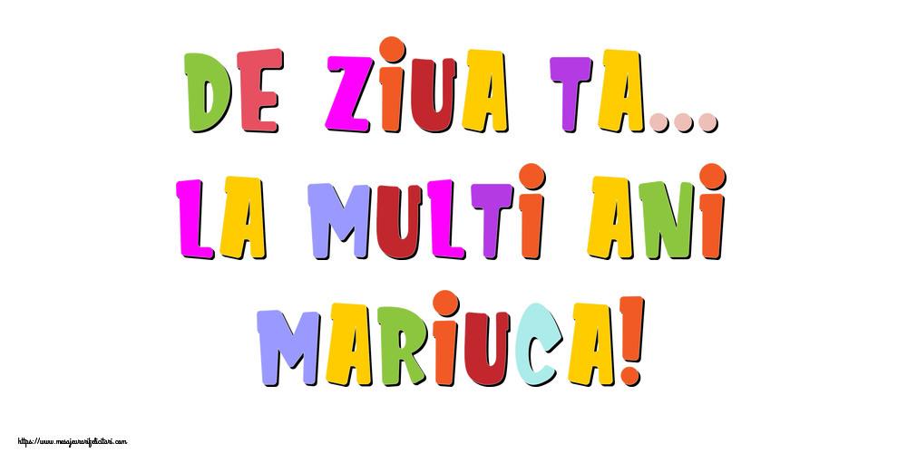 Felicitari de la multi ani - De ziua ta... La multi ani, Mariuca!
