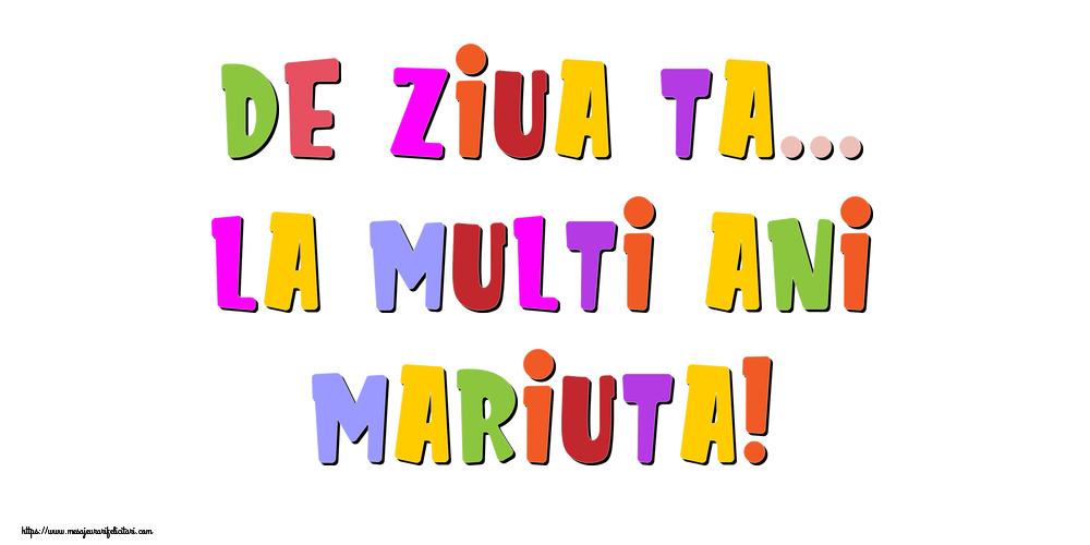 Felicitari de la multi ani - De ziua ta... La multi ani, Mariuta!