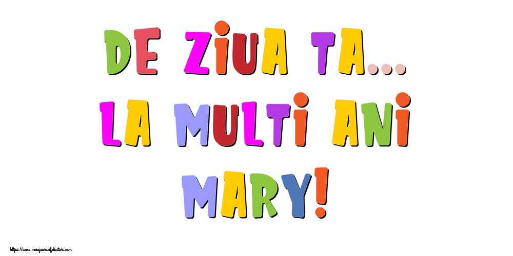 Felicitari de la multi ani - De ziua ta... La multi ani, Mary!