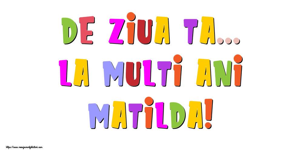 Felicitari de la multi ani - De ziua ta... La multi ani, Matilda!