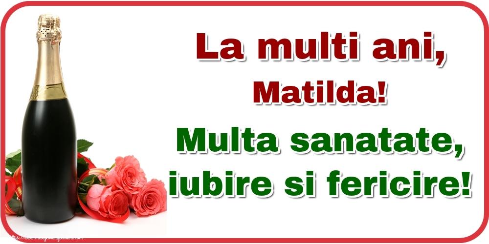 Felicitari de la multi ani - La multi ani, Matilda! Multa sanatate, iubire si fericire!