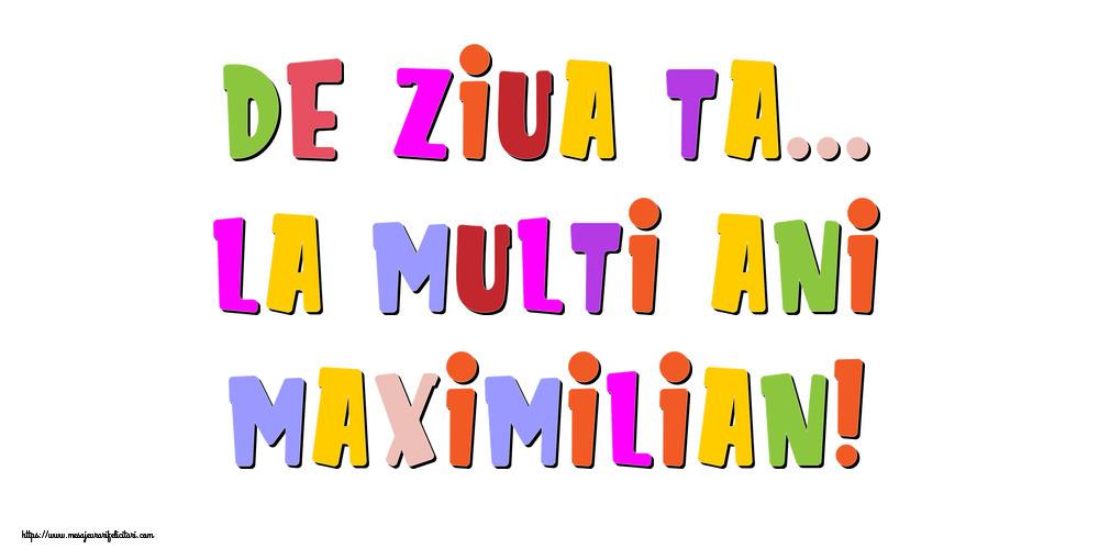 Felicitari de la multi ani - De ziua ta... La multi ani, Maximilian!