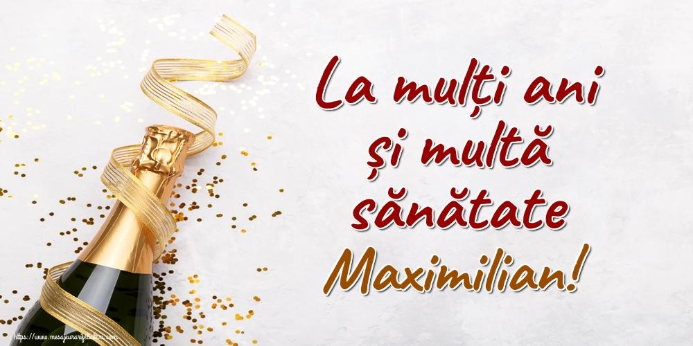 Felicitari de la multi ani - La mulți ani și multă sănătate Maximilian!