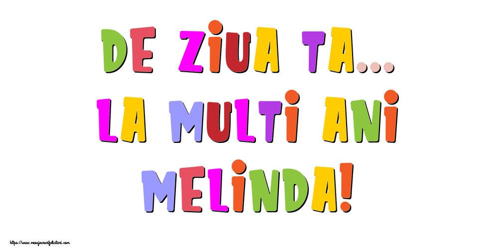 Felicitari de la multi ani - De ziua ta... La multi ani, Melinda!
