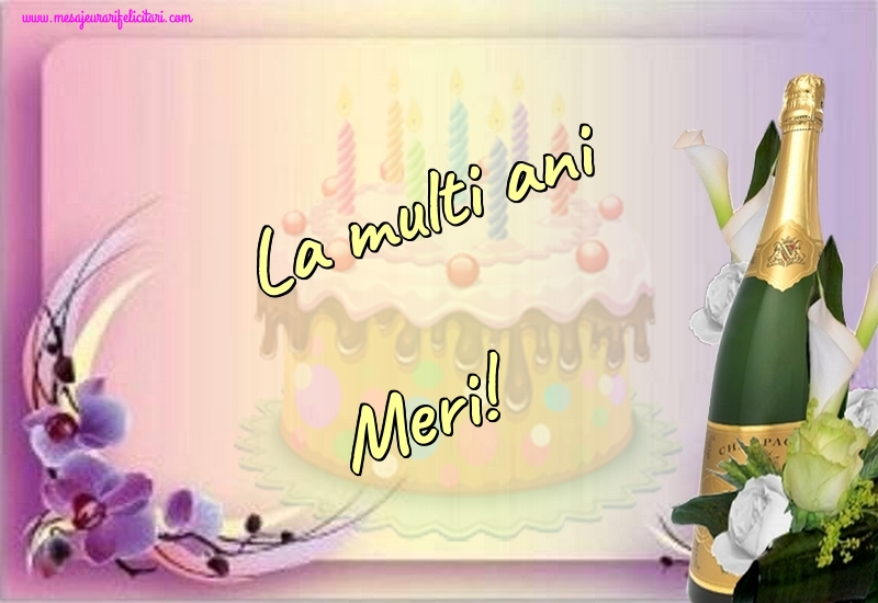Felicitari de la multi ani - La multi ani Meri!