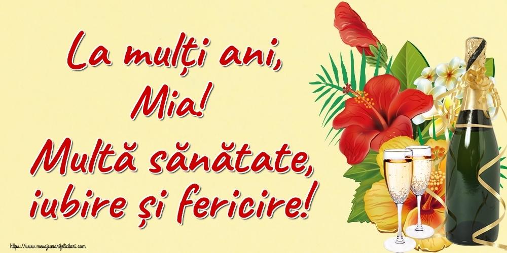 Felicitari de la multi ani - La mulți ani, Mia! Multă sănătate, iubire și fericire!