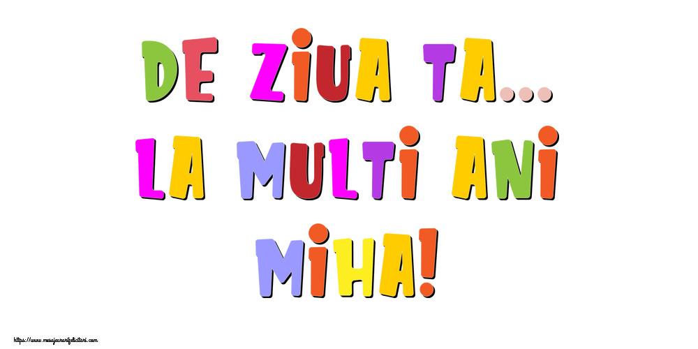 Felicitari de la multi ani - De ziua ta... La multi ani, Miha!