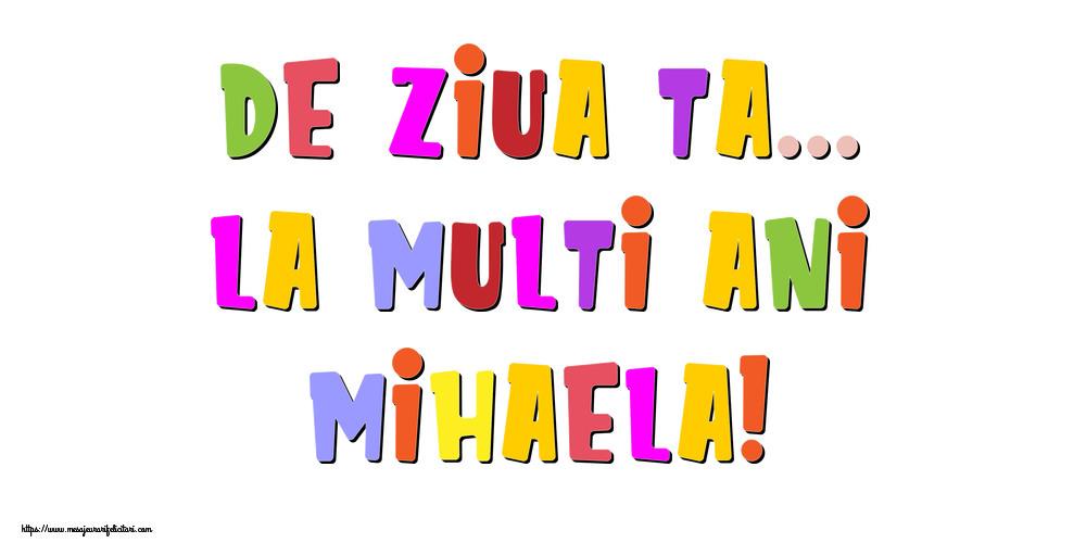 Felicitari de la multi ani - De ziua ta... La multi ani, Mihaela!