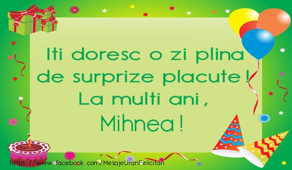 Felicitari de la multi ani - Iti doresc o zi plina de surprize placute! La multi ani, Mihnea!