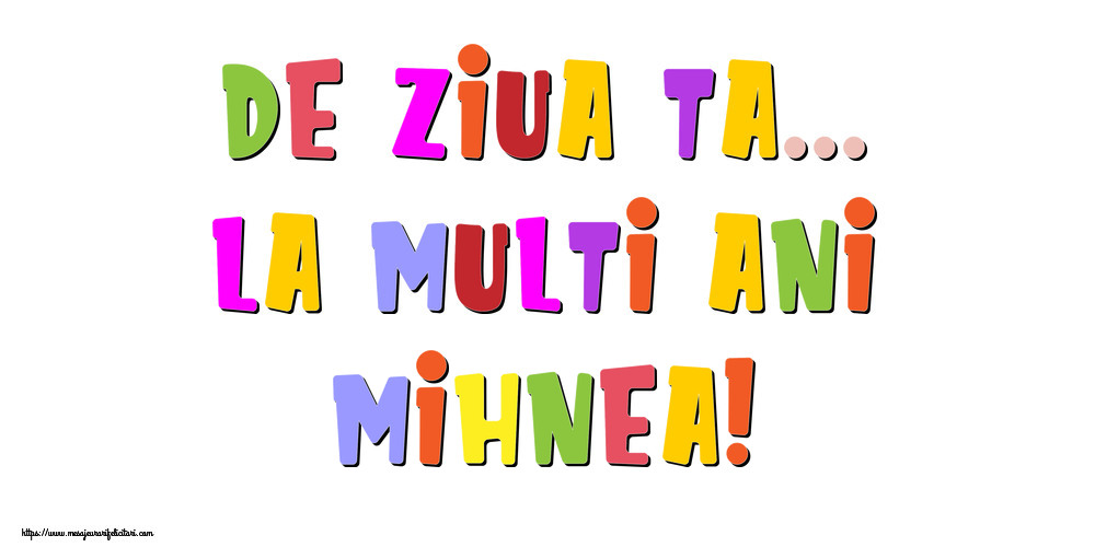 Felicitari de la multi ani - De ziua ta... La multi ani, Mihnea!