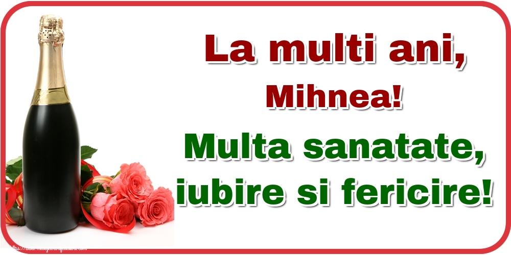 Felicitari de la multi ani - La multi ani, Mihnea! Multa sanatate, iubire si fericire!