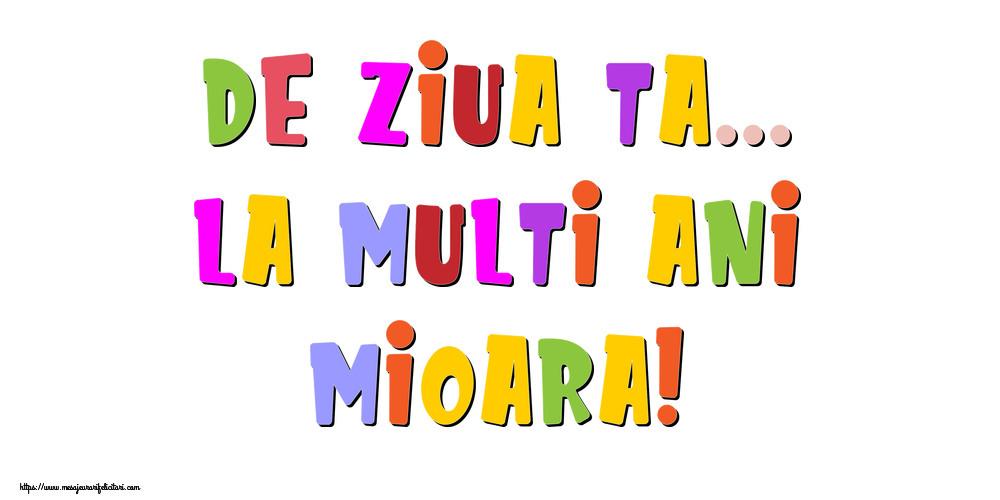 Felicitari de la multi ani - De ziua ta... La multi ani, Mioara!