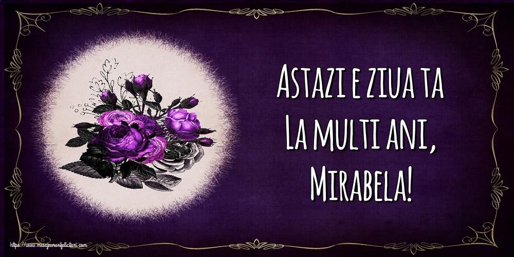 Felicitari de la multi ani - Astazi e ziua ta La multi ani, Mirabela!