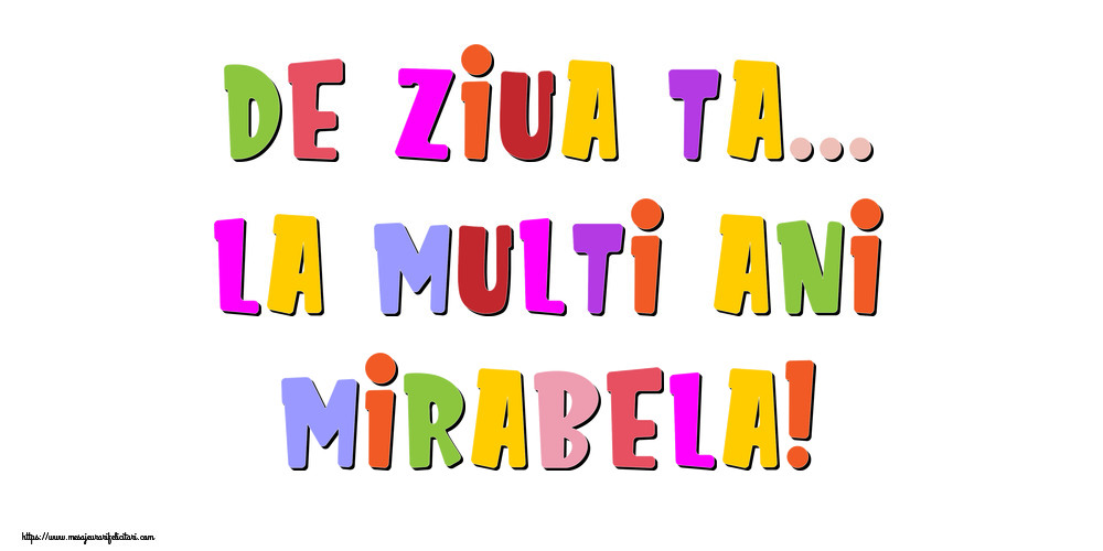Felicitari de la multi ani - De ziua ta... La multi ani, Mirabela!